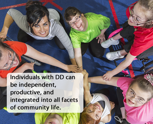 Photo with the caption: Individuals with DD can be independent, productive, and integrated into all facets of community life.